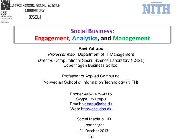 Social Business: Engagement, Analytics, and Management Ravi Vatrapu Professor mso, Department of IT Management Director, C...