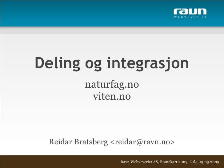 W E B V E V E R I E T     Deling og integrasjon           naturfag.no            viten.no     Reidar Bratsberg <reidar@rav...