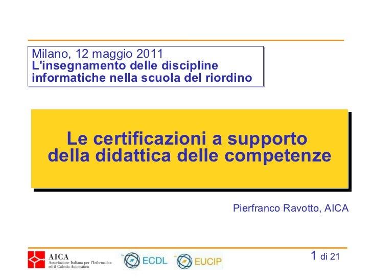 Le certificazioni a supporto  della didattica delle competenze Milano, 12 maggio 2011 L'insegnamento delle discipline info...
