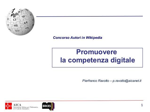 Concorso Autori in Wikipedia         Promuovere    la competenza digitale                Pierfranco Ravotto – p.ravotto@ai...