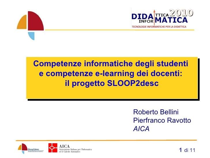 di 11 Competenze informatiche degli studenti  e  competenze e-learning dei docenti:  il progetto  SLOOP2desc   Roberto B...