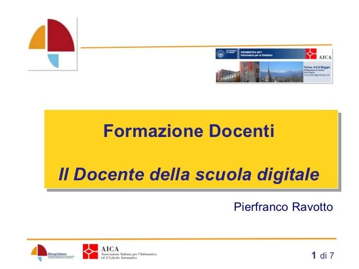 di 7 Formazione Docenti  Il Docente della scuola digitale    Pierfranco Ravotto