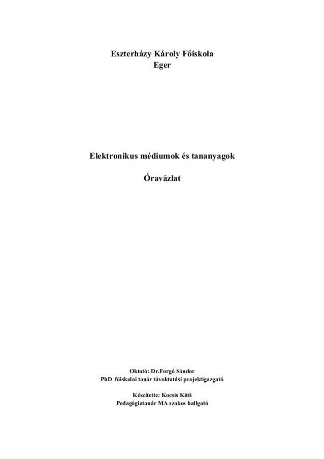 Eszterházy Károly Főiskola Eger  Elektronikus médiumok és tananyagok Óravázlat  Oktató: Dr.Forgó Sándor PhD főiskolai taná...