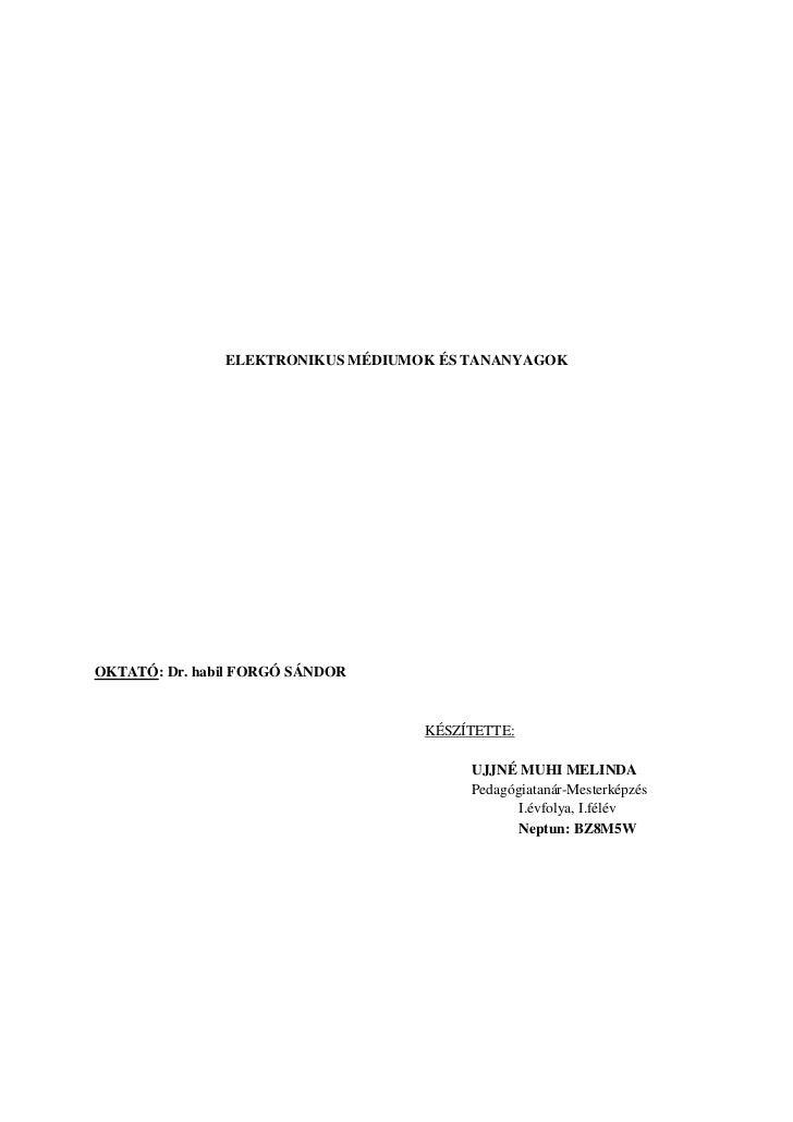 ELEKTRONIKUS MÉDIUMOK ÉS TANANYAGOKOKTATÓ: Dr. habil FORGÓ SÁNDOR                                   KÉSZÍTETTE:           ...