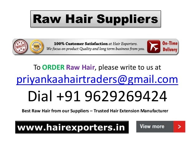 Raw Hair Suppliers To ORDER Raw Hair, please write to us at priyankaahairtraders@gmail.com Dial +91 9629269424 Best Raw Ha...
