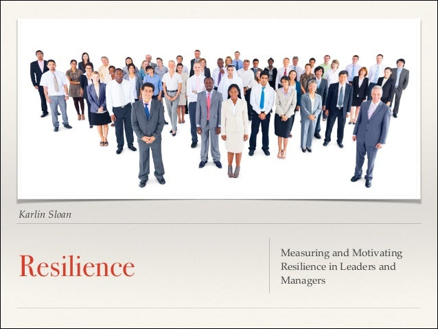 Karlin Sloan  Resilience  Measuring and Motivating Resilience in Leaders and Managers