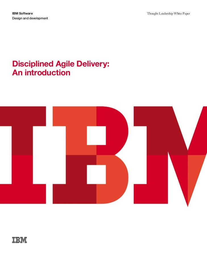 IBM Software                  Thought Leadership White PaperDesign and developmentDisciplined Agile Delivery:An introduction