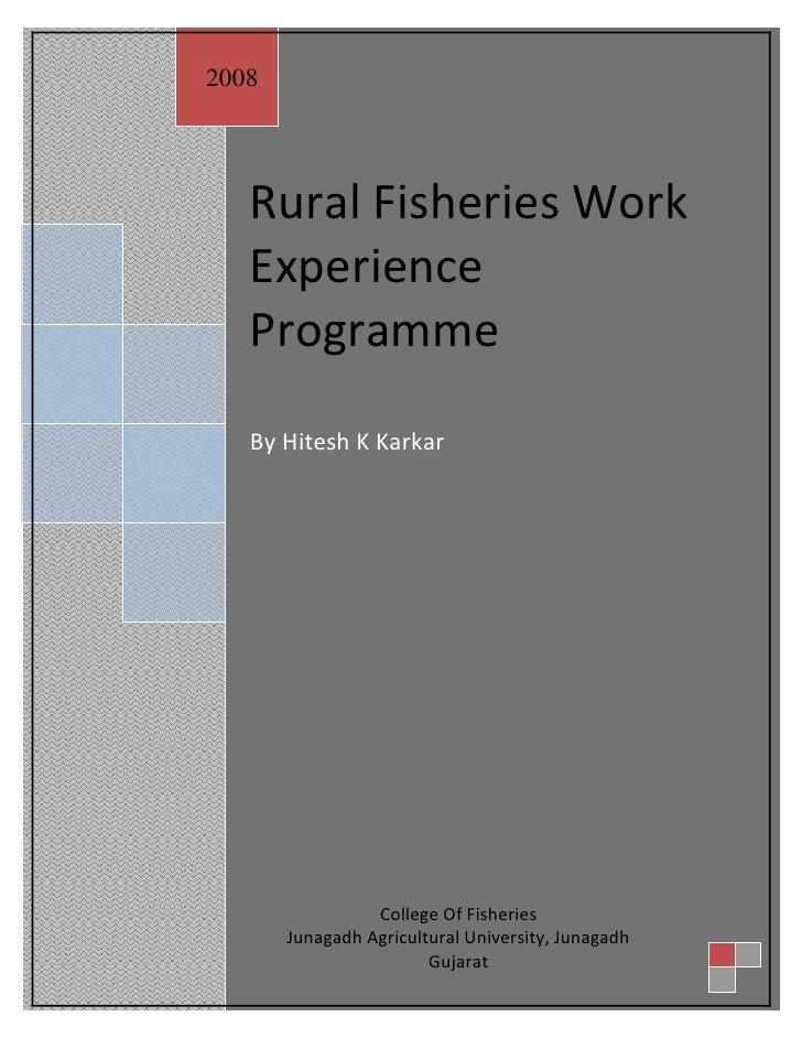 2008        Rural Fisheries Work    Experience    Programme    By Hitesh K Karkar                      College Of Fisherie...
