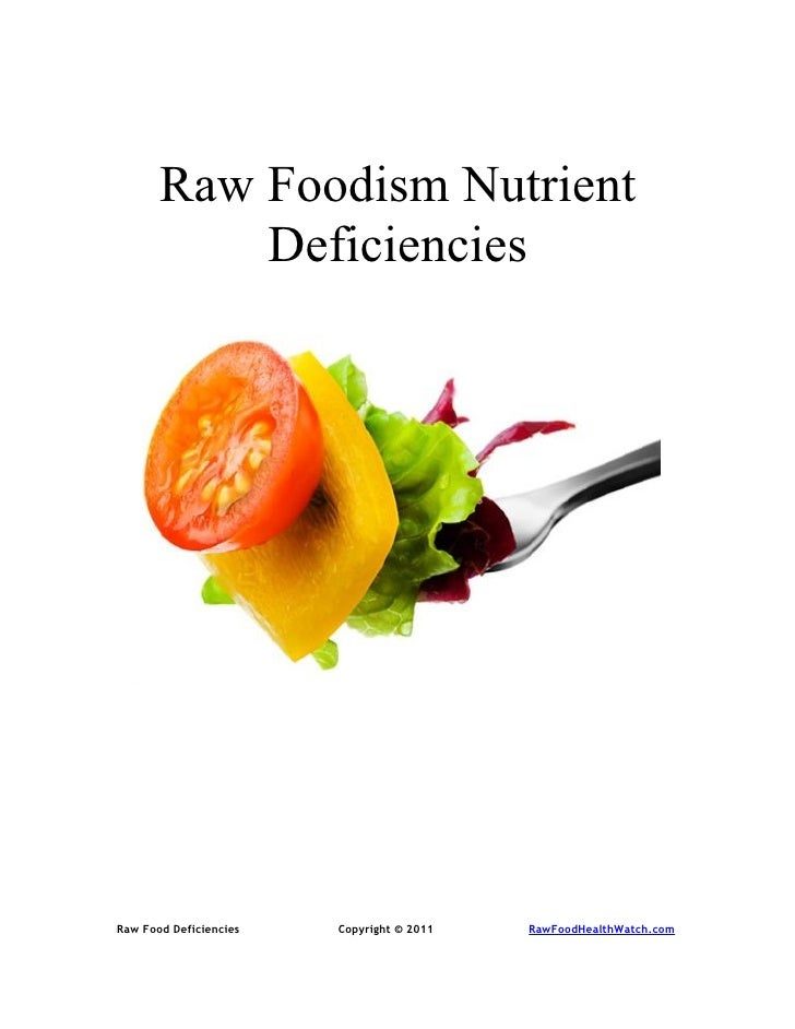 Raw Foodism Nutrient            Deficiencies     Raw Food Deficiencies   Copyright © 2011   RawFoodHealthWatch.com