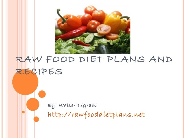 RAW FOOD DIET PLANS AND RECIPES By: Walter Ingram http://rawfooddietplans.net