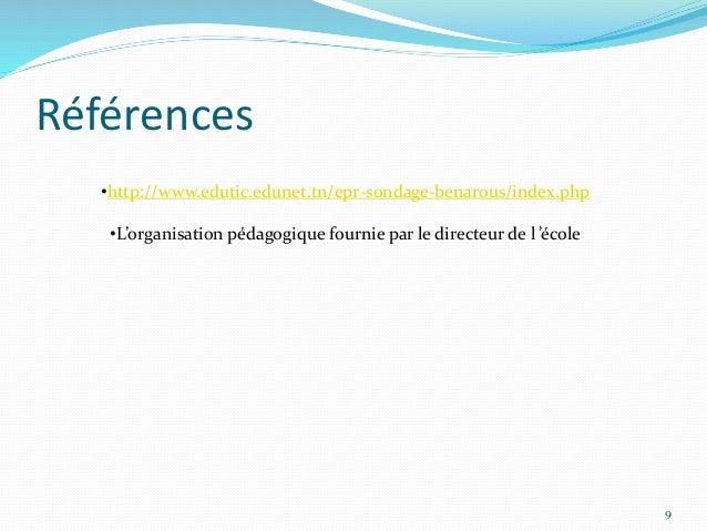 Références •http://www.edutic.edunet.tn/epr-sondage-benarous/index.php •L'organisation pédagogique fournie par le directeu...