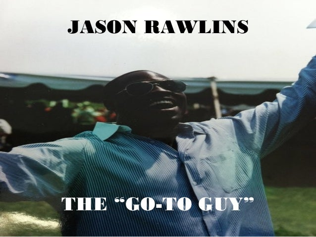 "JASON RAWLINS THE ""GO-TO GUY"""