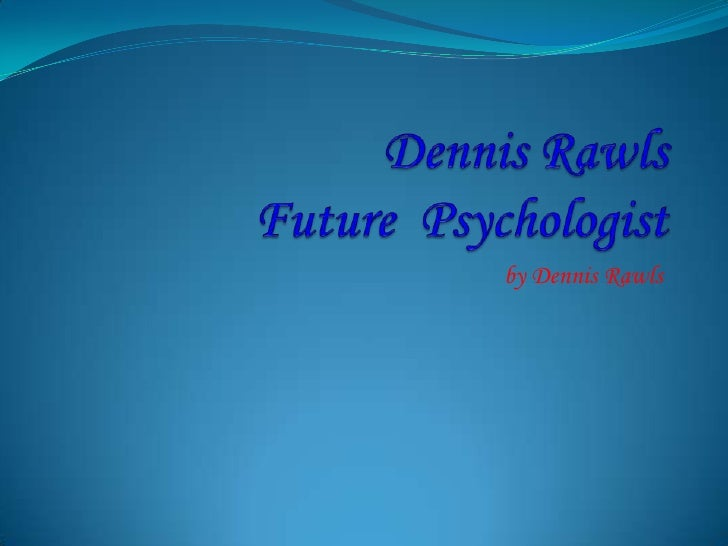 Dennis RawlsFuture  Psychologist <br />by Dennis Rawls<br />