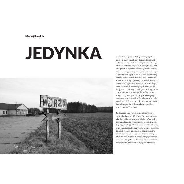 """""""Jedynka"""" to projekt fotograficzny ojed- nym zgłównych szlaków komunikacyjnych wPolsce. Tak popularnie nazywana jest dr..."""