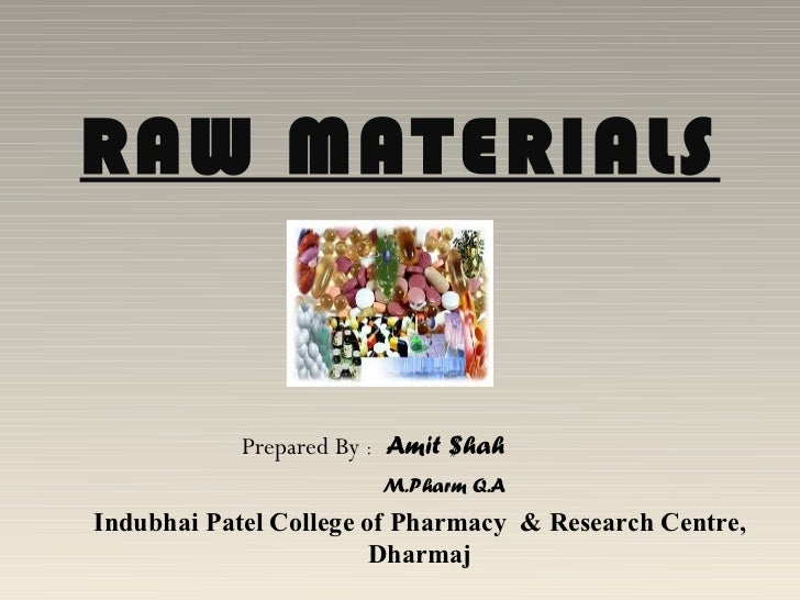 RAW MATERIALS            Prepared By : Amit $hah                        M.Pharm Q.AIndubhai Patel College of Pharmacy & Re...