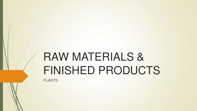 RAW MATERIALS & FINISHED PRODUCTS PLANTS
