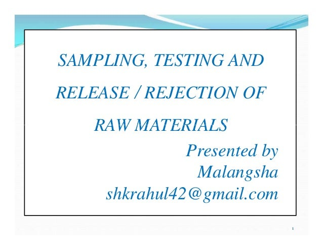 SAMPLING, TESTING AND RELEASE / REJECTION OF RAW MATERIALS Presented by Malangsha shkrahul42@gmail.com 1 SAMPLING, TESTING...