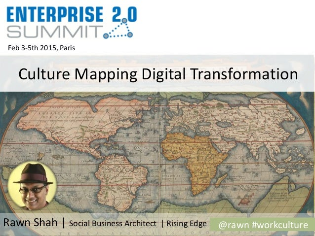 @rawn #workculture Feb 3-5th 2015, Paris Culture Mapping Digital Transformation Rawn Shah | Social Business Architect | Ri...