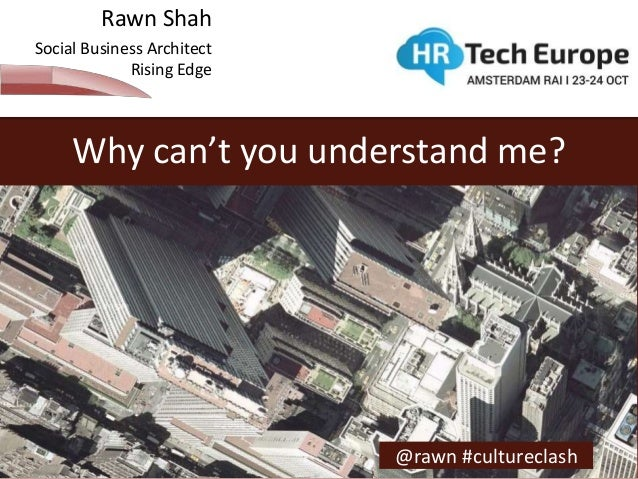 Rawn Shah  Social Business Architect  Rising Edge  Why can't you understand me?  @rawn #cultureclash