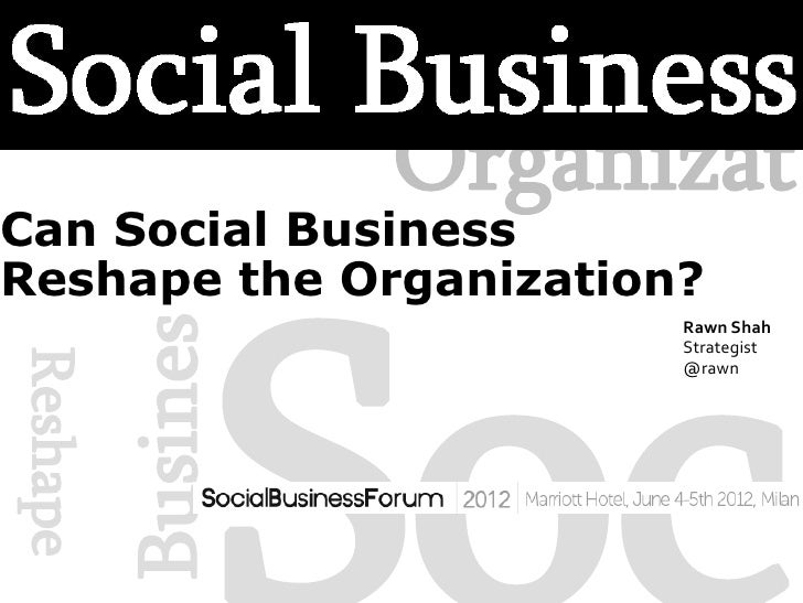 Organizat             SocCan Social BusinessReshape the Organization?          Busines                          Rawn Shah ...