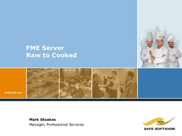 FME Server Raw to Cooked<br />Mark Stoakes<br />Manager, Professional Services<br />