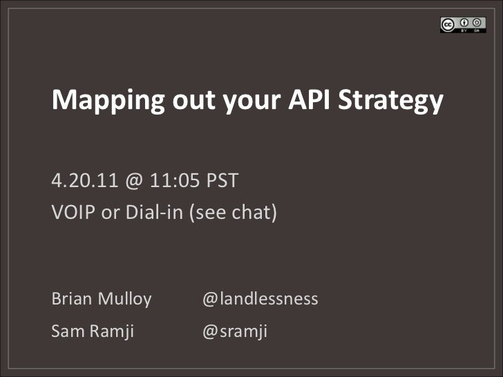 Mapping out your API Strategy<br />4.20.11 @ 11:05 PST<br />VOIP or Dial-in (see chat)<br />Brian Mulloy@landlessness<br /...