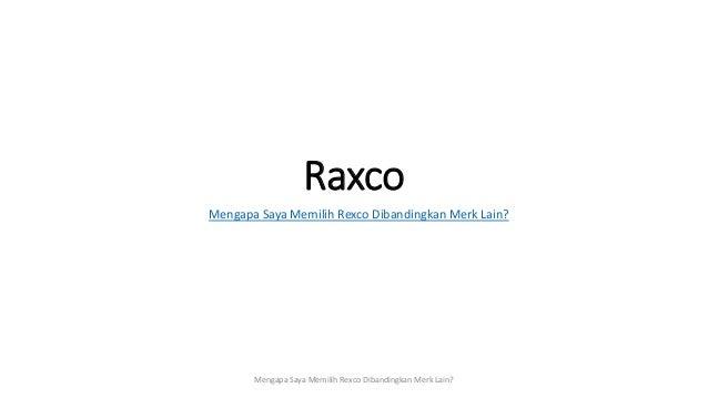 Raxco Mengapa Saya Memilih Rexco Dibandingkan Merk Lain? Mengapa Saya Memilih Rexco Dibandingkan Merk Lain?