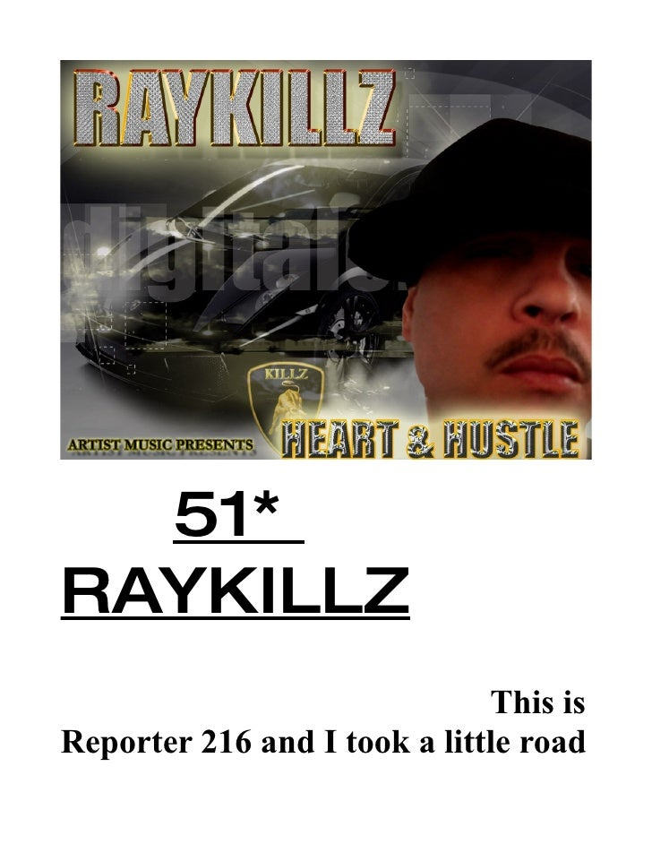 51* RAYKILLZ                               This is Reporter 216 and I took a little road