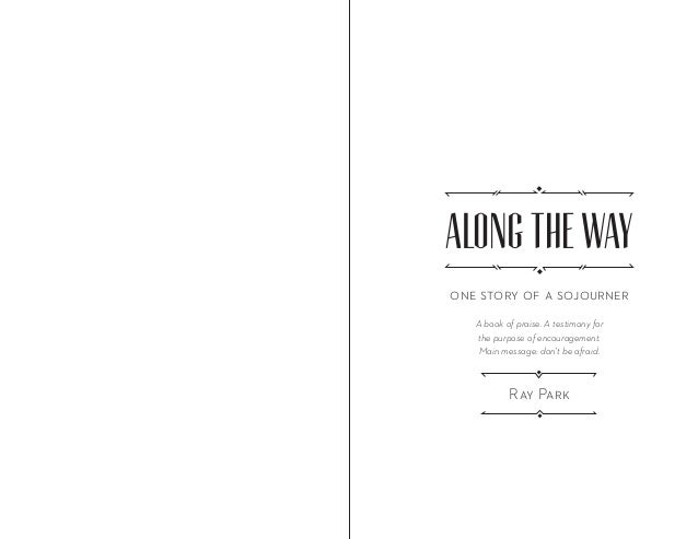 Along the Wayone story of a sojourner   A book of praise. A testimony for   the purpose of encouragement.    Main message:...