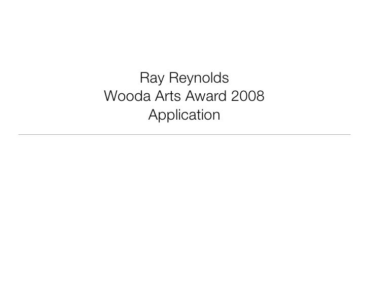 Ray Reynolds Wooda Arts Award 2008      Application
