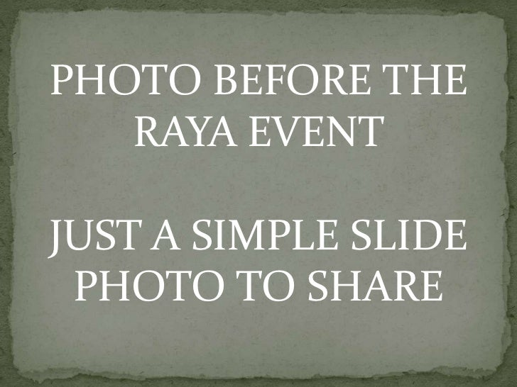 PHOTO BEFORE THE   RAYA EVENTJUST A SIMPLE SLIDE PHOTO TO SHARE