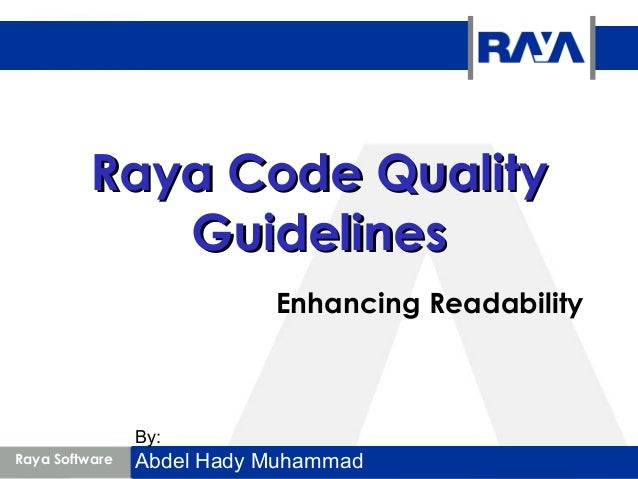 Raya Code QualityRaya Code Quality GuidelinesGuidelines Enhancing Readability Raya Software By: Abdel Hady Muhammad