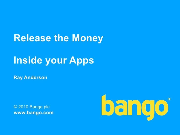 Release the Money  Inside your Apps Ray Anderson