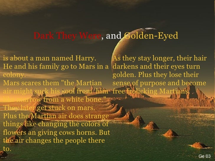 dark they were and golden eyed by ray bradbury essay Ray bradbury's literary elements by  most people consider ray bradbury a science fiction  in dark they were and golden eyed harry bittering was.
