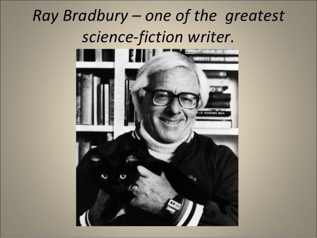 Ray Bradbury – one of the greatest      science-fiction writer.