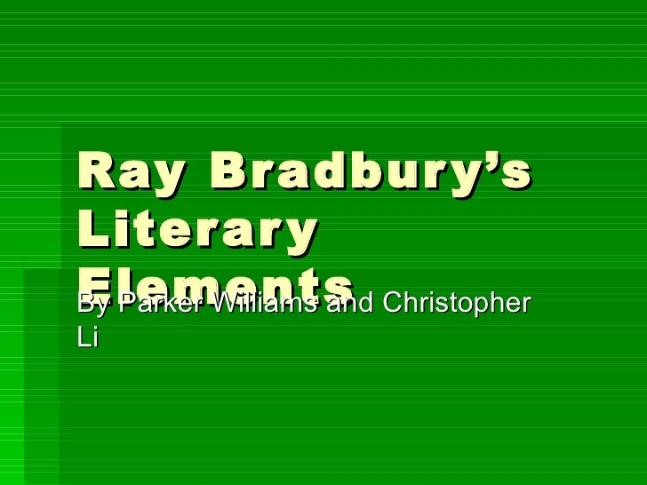 Ray Bradbury's Literary Elements By Parker Williams and Christopher Li