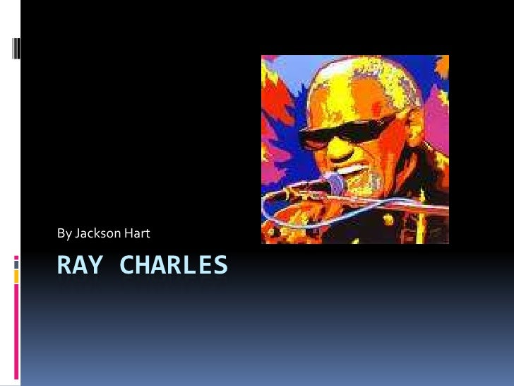 Ray Charles <br />By Jackson Hart <br />