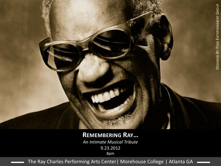 DESIGNED BY FOXX ENTERTAINMENT GROUP                       REMEMBERING RAY…                       An Intimate Musical Trib...