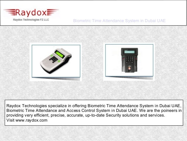 Biometric Time Attendance System in Dubai UAERaydox Technologies specialize in offering Biometric Time Attendance System i...