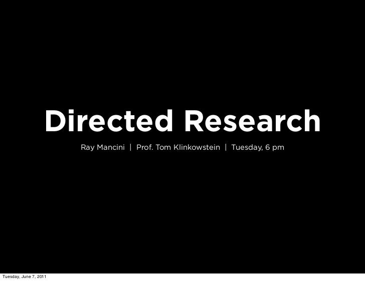 Directed Research                        Ray Mancini   Prof. Tom Klinkowstein   Tuesday, 6 pmTuesday, June 7, 2011