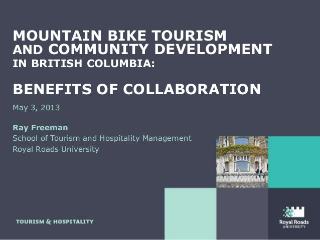 MOUNTAIN BIKE TOURISMAND COMMUNITY DEVELOPMENTIN BRITISH COLUMBIA:BENEFITS OF COLLABORATIONMay 3, 2013Ray FreemanSchool of...