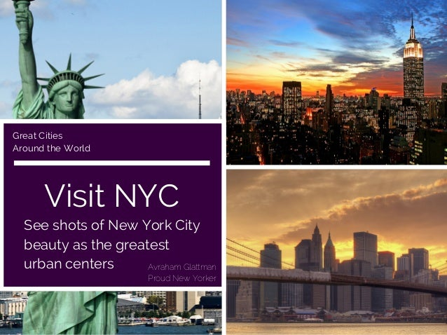 Visit NYC See shots of New York City beauty as the greatest urban centers Great Cities Around the World Avraham Glattman P...