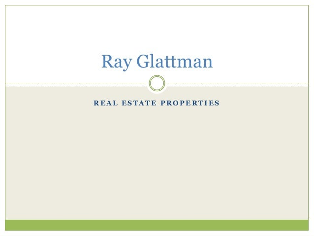 Ray Glattman REAL ESTATE PROPERTIES