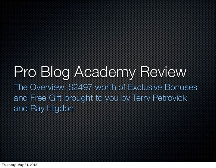 Pro Blog Academy Review       The Overview, $2497 worth of Exclusive Bonuses       and Free Gift brought to you by Terry P...