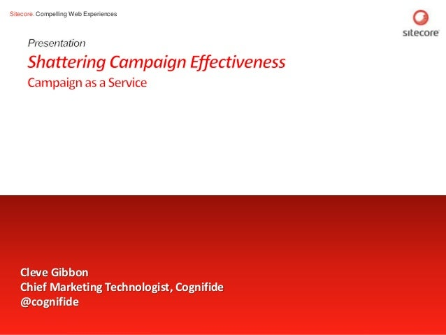 Sitecore. Compelling Web Experiences Page 1 www.sitecore.net Cleve Gibbon Chief Marketing Technologist, Cognifide @cognifi...