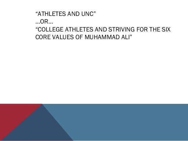 """""""ATHLETES AND UNC"""" …OR… """"COLLEGE ATHLETES AND STRIVING FOR THE SIX CORE VALUES OF MUHAMMAD ALI"""""""