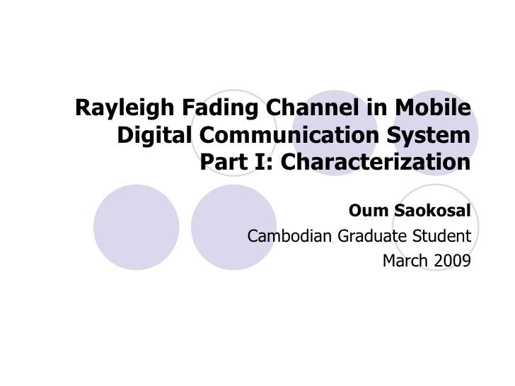Rayleigh Fading Channel in Mobile Digital Communication System Part I: Characterization Oum Saokosal Cambodian Graduate St...
