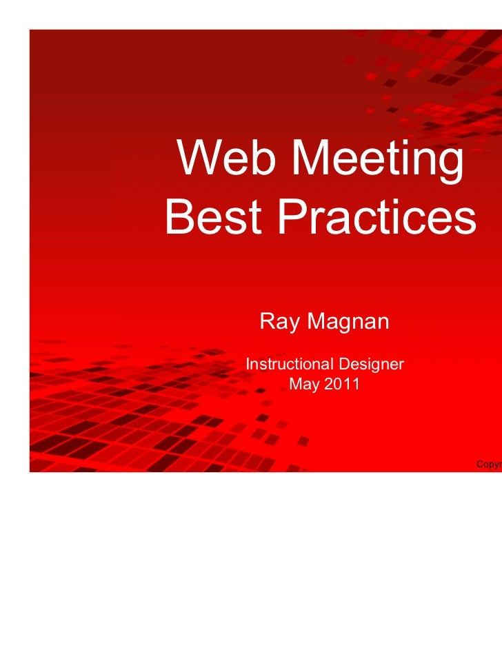 Web MeetingBest Practices    Ray Magnan   Instructional Designer         May 2011                            Copyright © R...