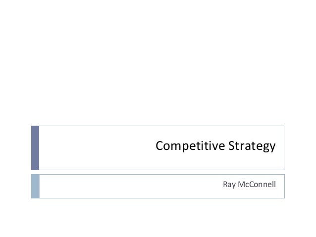 Competitive Strategy Ray McConnell