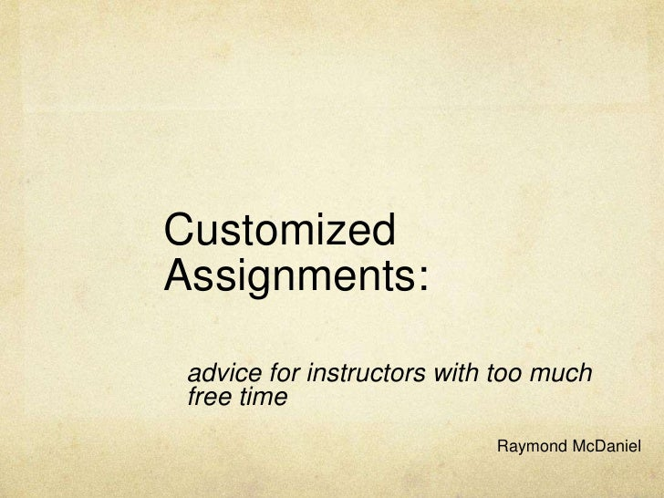CustomizedAssignments: advice for instructors with too much free time                            Raymond McDaniel